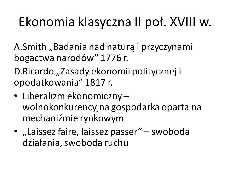 """Ekonomia klasyczna II poł. XVIII w. A.Smith """"Badania nad naturą i przyczynami bogactwa narodów"""" 1776 r. D.Ricardo """"Zasady ekonomii politycznej i opoda"""