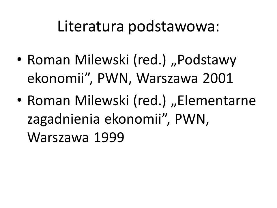 "Literatura podstawowa: Roman Milewski (red.) ""Podstawy ekonomii"", PWN, Warszawa 2001 Roman Milewski (red.) ""Elementarne zagadnienia ekonomii"", PWN, Wa"