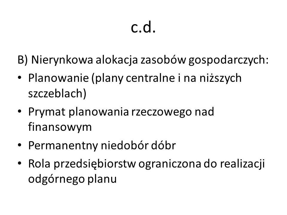 c.d. B) Nierynkowa alokacja zasobów gospodarczych: Planowanie (plany centralne i na niższych szczeblach) Prymat planowania rzeczowego nad finansowym P
