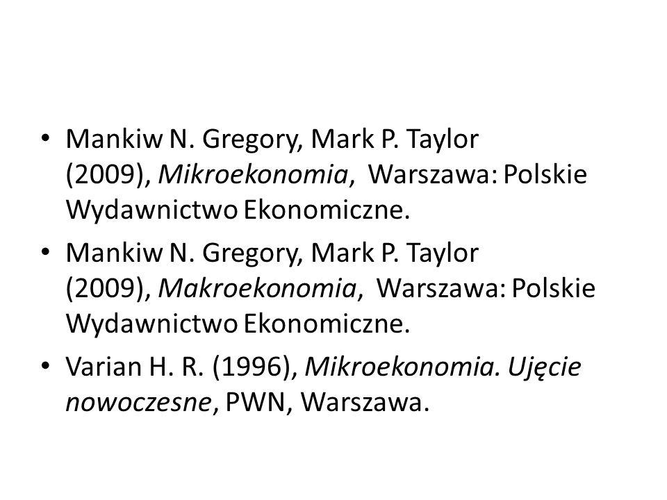 Mankiw N. Gregory, Mark P. Taylor (2009), Mikroekonomia, Warszawa: Polskie Wydawnictwo Ekonomiczne. Mankiw N. Gregory, Mark P. Taylor (2009), Makroeko