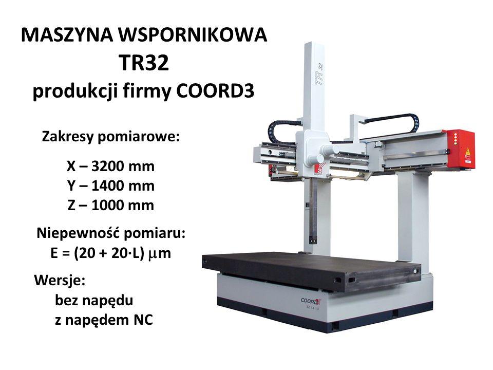 MASZYNA WSPORNIKOWA TR32 produkcji firmy COORD3 Zakresy pomiarowe: X – 3200 mm Y – 1400 mm Z – 1000 mm Niepewność pomiaru: E = (20 + 20·L)  m Wersje: