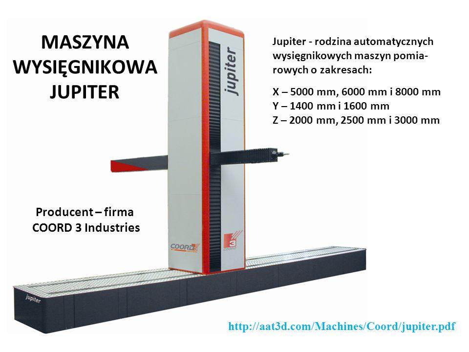 Jupiter - rodzina automatycznych wysięgnikowych maszyn pomia- rowych o zakresach: X – 5000 mm, 6000 mm i 8000 mm Y – 1400 mm i 1600 mm Z – 2000 mm, 25