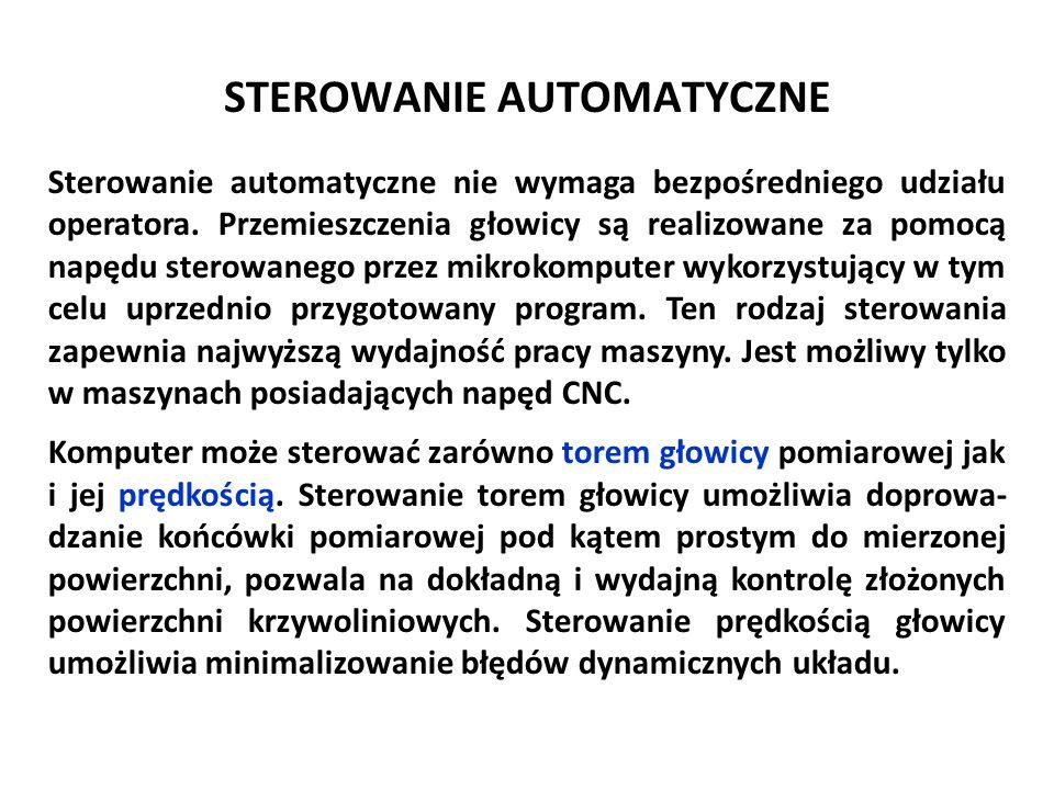 STEROWANIE AUTOMATYCZNE Sterowanie automatyczne nie wymaga bezpośredniego udziału operatora. Przemieszczenia głowicy są realizowane za pomocą napędu s