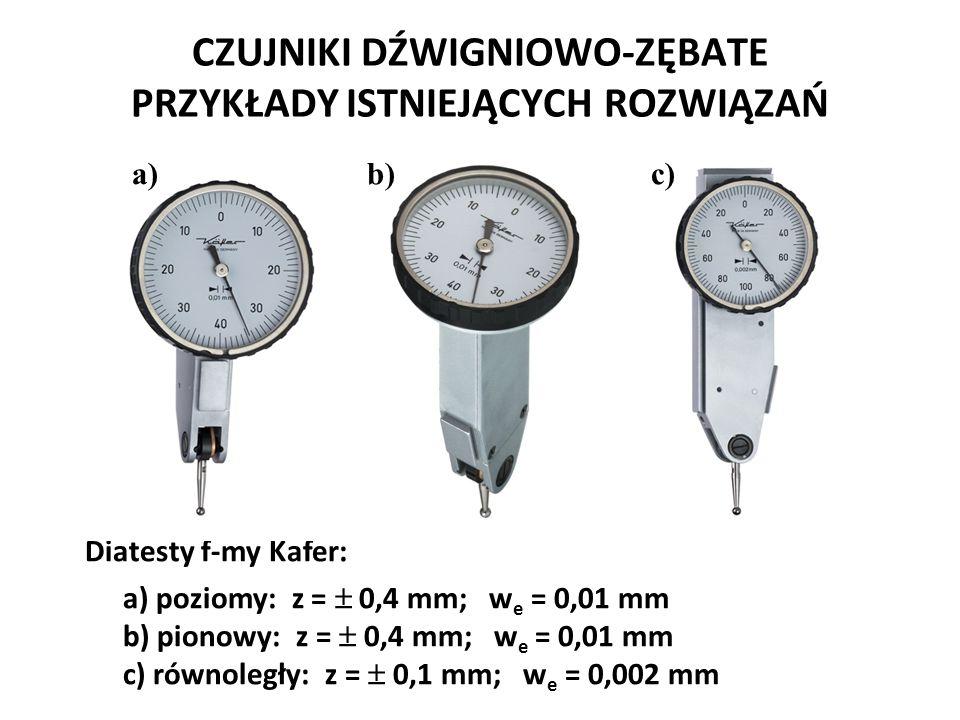 CZUJNIKI DŹWIGNIOWO-ZĘBATE PRZYKŁADY ISTNIEJĄCYCH ROZWIĄZAŃ Diatesty f-my Kafer: a) poziomy: z =  0,4 mm; w e = 0,01 mm b) pionowy: z =  0,4 mm; w e