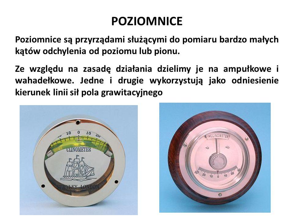 POZIOMNICE Poziomnice są przyrządami służącymi do pomiaru bardzo małych kątów odchylenia od poziomu lub pionu. Ze względu na zasadę działania dzielimy