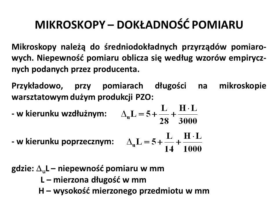 MIKROSKOPY – DOKŁADNOŚĆ POMIARU Mikroskopy należą do średniodokładnych przyrządów pomiaro- wych. Niepewność pomiaru oblicza się według wzorów empirycz