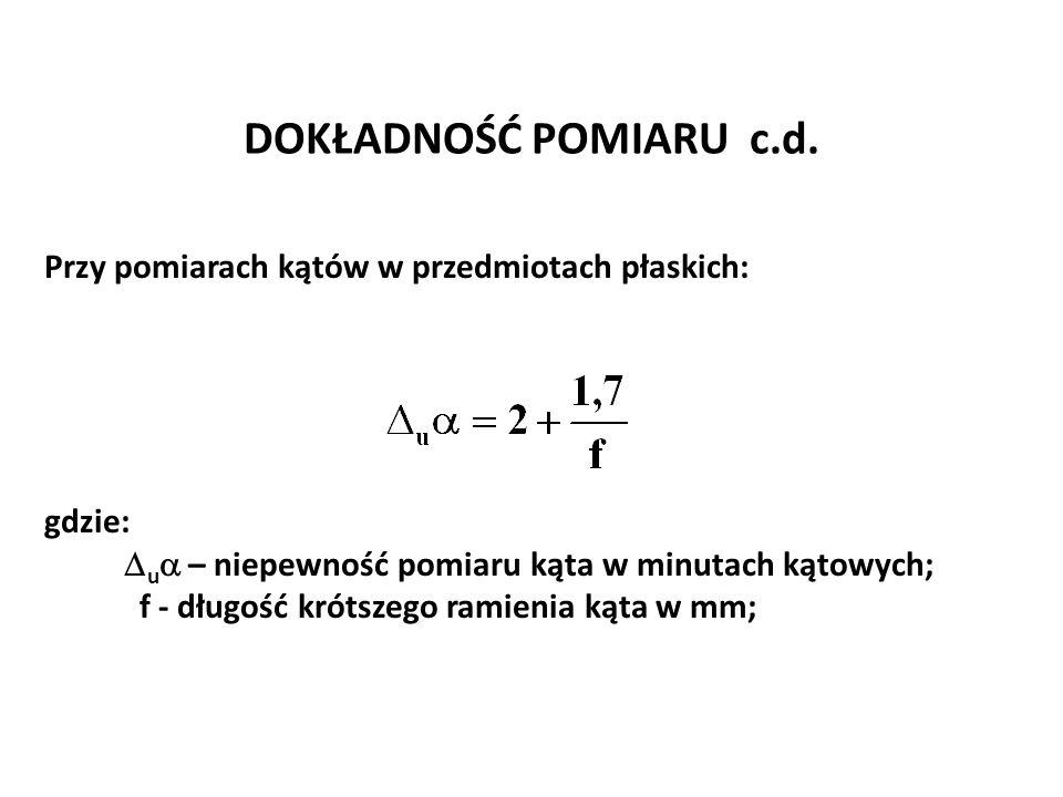DOKŁADNOŚĆ POMIARU c.d. Przy pomiarach kątów w przedmiotach płaskich: gdzie:  u  – niepewność pomiaru kąta w minutach kątowych; f - długość krótszeg