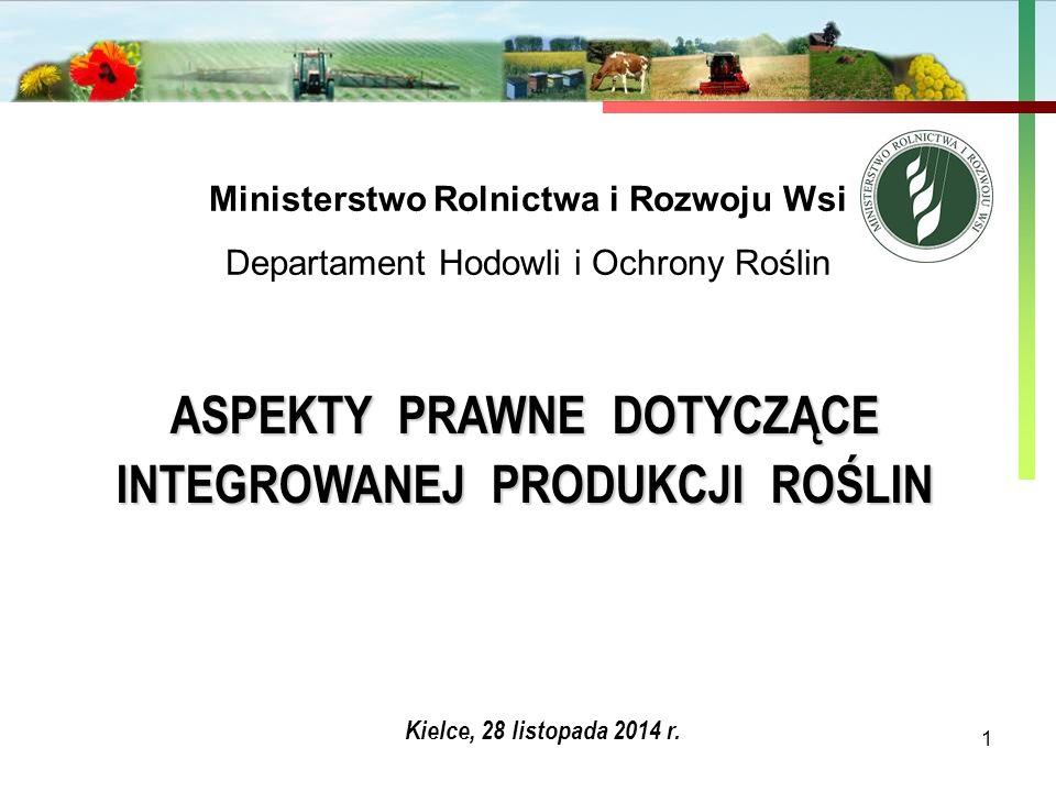 Państwowa Inspekcja Ochrony Roślin i Nasiennictwa 1 Ministerstwo Rolnictwa i Rozwoju Wsi Departament Hodowli i Ochrony Roślin ASPEKTY PRAWNE DOTYCZĄCE