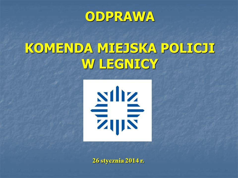 ODPRAWA KOMENDA MIEJSKA POLICJI W LEGNICY 26 stycznia 2014 r. 26 stycznia 2014 r.