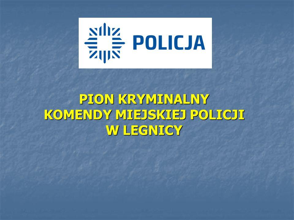 PION KRYMINALNY KOMENDY MIEJSKIEJ POLICJI W LEGNICY PION KRYMINALNY KOMENDY MIEJSKIEJ POLICJI W LEGNICY