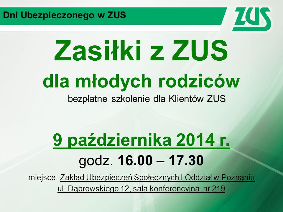 Dni Ubezpieczonego w ZUS Zasiłki z ZUS dla młodych rodziców bezpłatne szkolenie dla Klientów ZUS 9 października 2014 r. godz. 16.00 – 17.30 miejsce: Z