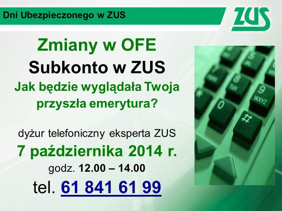 Dni Ubezpieczonego w ZUS Zmiany w OFE Subkonto w ZUS Jak będzie wyglądała Twoja przyszła emerytura? dyżur telefoniczny eksperta ZUS 7 października 201
