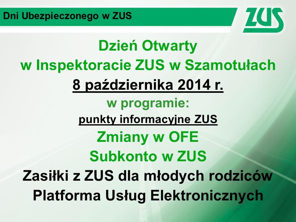 Dni Ubezpieczonego w ZUS Dzień Otwarty w Inspektoracie ZUS w Szamotułach 8 października 2014 r.
