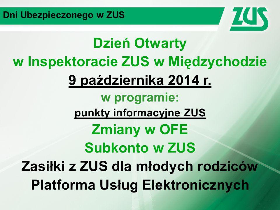 Dni Ubezpieczonego w ZUS Dzień Otwarty w Inspektoracie ZUS w Międzychodzie 9 października 2014 r. w programie: punkty informacyjne ZUS Zmiany w OFE Su