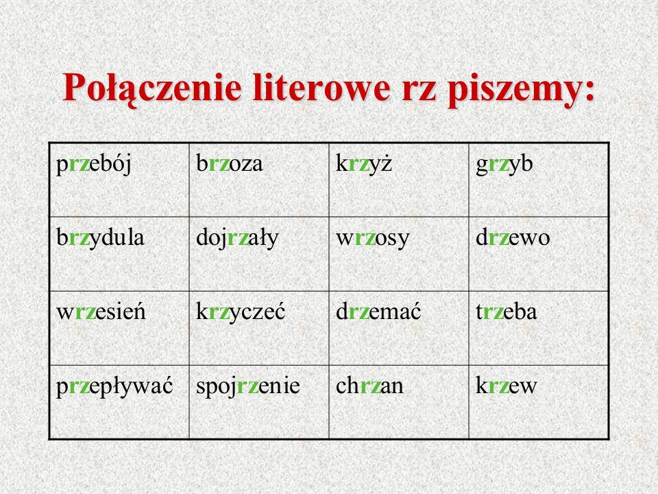 R z piszemy po spółgłoskach: -b, p, k, g, t, d, ch, j, w, np. -b rz oza -p rz yjaźń -g rz mot -st rz ała -ch rz an -w rz ask -dojrzały