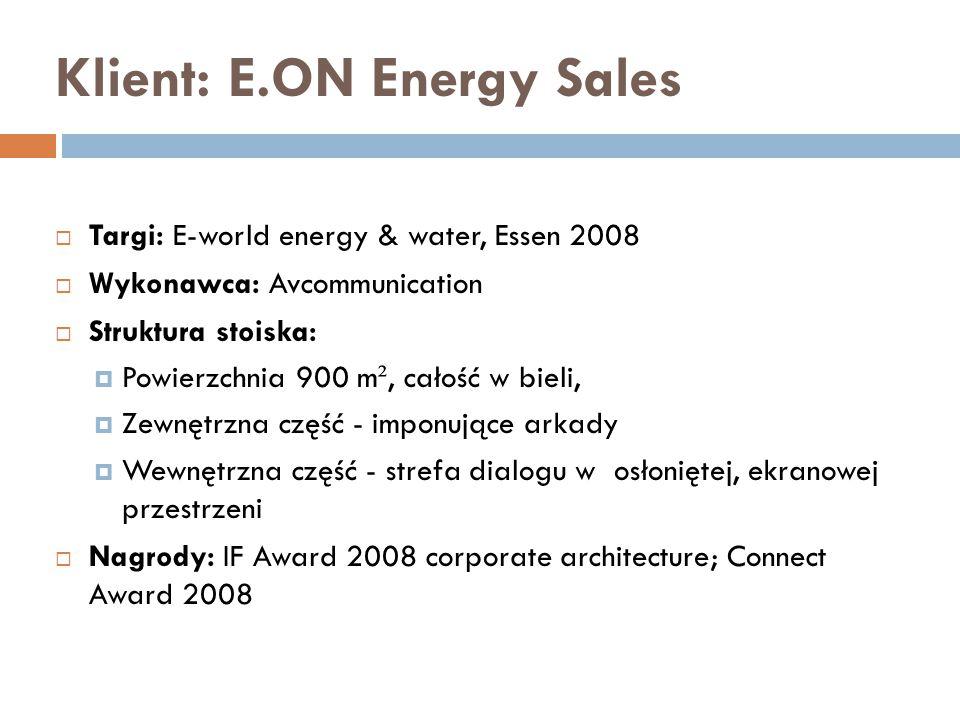 Klient: E.ON Energy Sales  Targi: E-world energy & water, Essen 2008  Wykonawca: Avcommunication  Struktura stoiska:  Powierzchnia 900 m ², całość