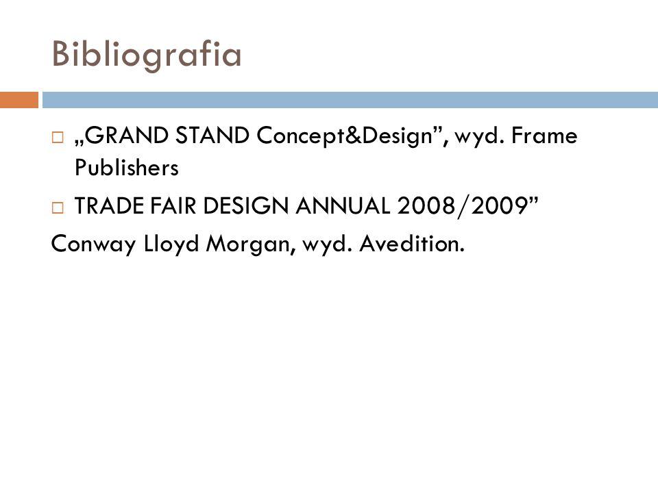 """Bibliografia  """"GRAND STAND Concept&Design"""", wyd. Frame Publishers  TRADE FAIR DESIGN ANNUAL 2008/2009"""" Conway Lloyd Morgan, wyd. Avedition."""