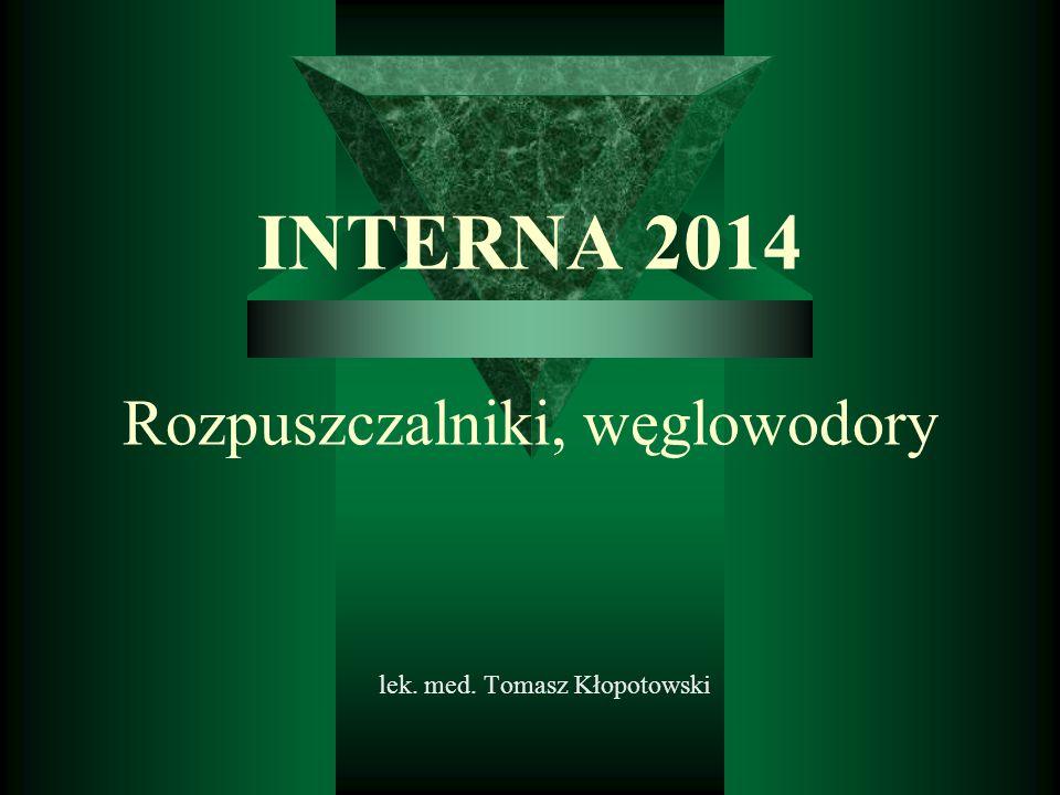 INTERNA 2014 Rozpuszczalniki, węglowodory lek. med. Tomasz Kłopotowski