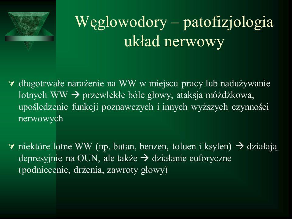 Węglowodory – patofizjologia układ nerwowy  długotrwałe narażenie na WW w miejscu pracy lub nadużywanie lotnych WW  przewlekłe bóle głowy, ataksja m