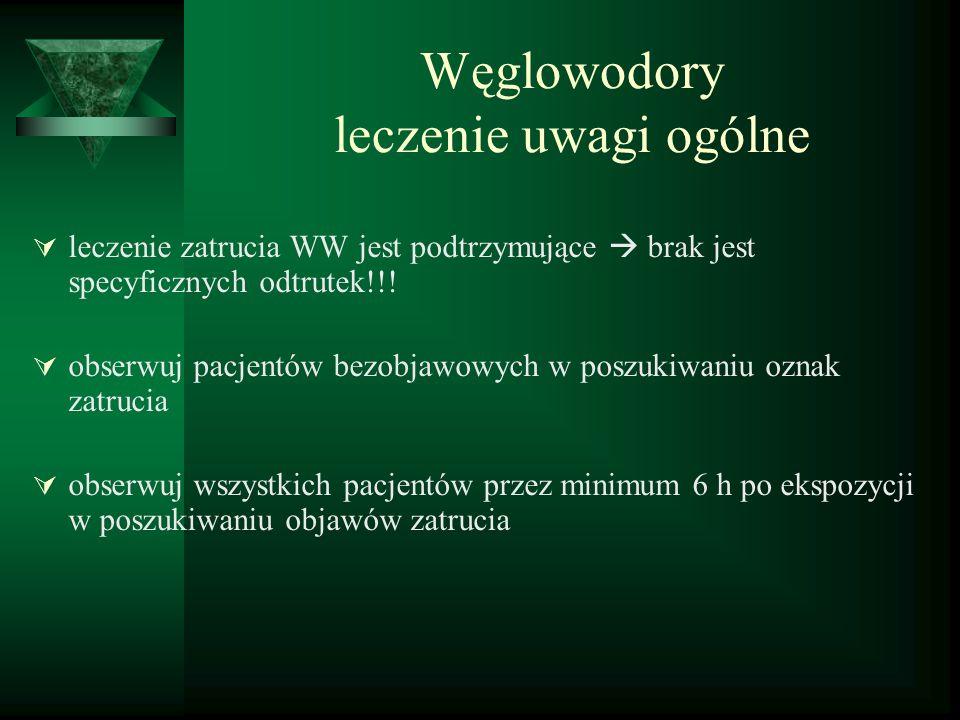Węglowodory leczenie uwagi ogólne  leczenie zatrucia WW jest podtrzymujące  brak jest specyficznych odtrutek!!!  obserwuj pacjentów bezobjawowych w