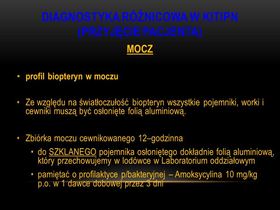 DIAGNOSTYKA RÓŻNICOWA W KITIPN (PRZYJĘCIE PACJENTA) MOCZ profil biopteryn w moczu Ze względu na światłoczułość biopteryn wszystkie pojemniki, worki i