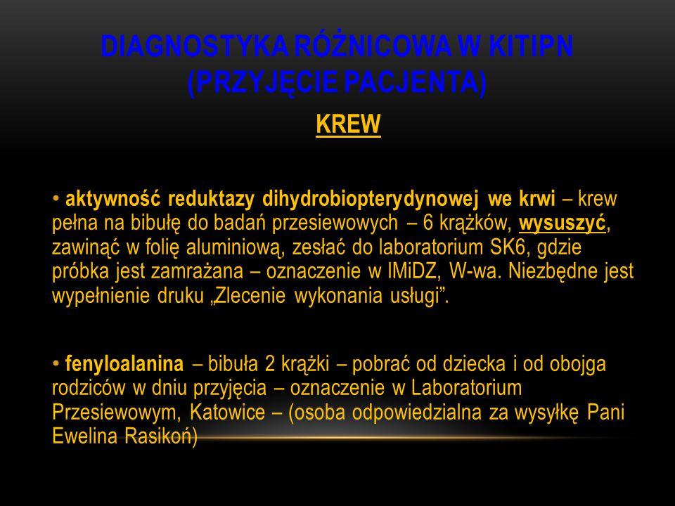 DIAGNOSTYKA RÓŻNICOWA W KITIPN (PRZYJĘCIE PACJENTA) KREW aktywność reduktazy dihydrobiopterydynowej we krwi – krew pełna na bibułę do badań przesiewow