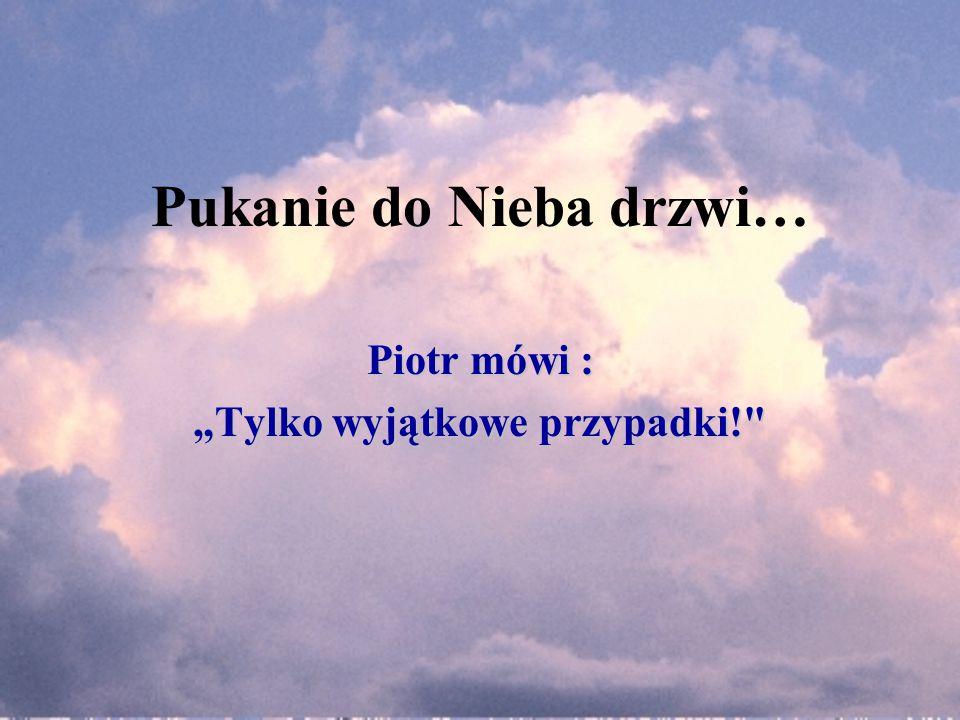 """Pukanie do Nieba drzwi… Piotr mówi : """"Tylko wyjątkowe przypadki!"""