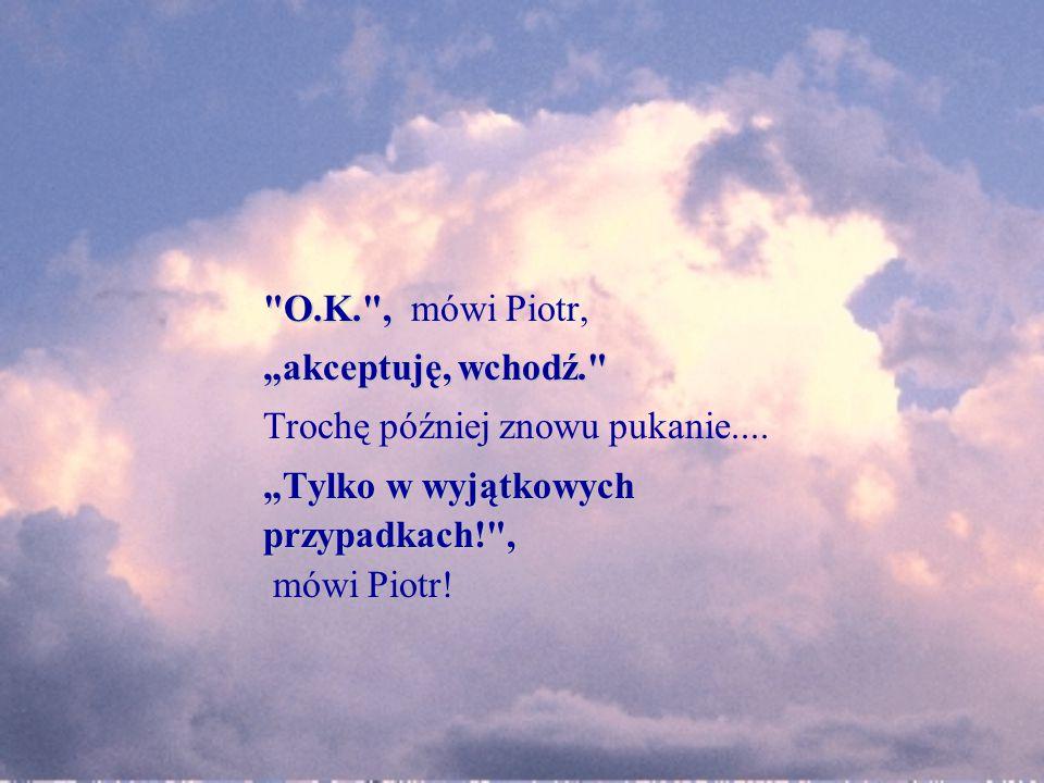 """O.K. , O.K. , mówi Piotr, """"akceptuję, wchodź. Trochę później znowu pukanie...."""