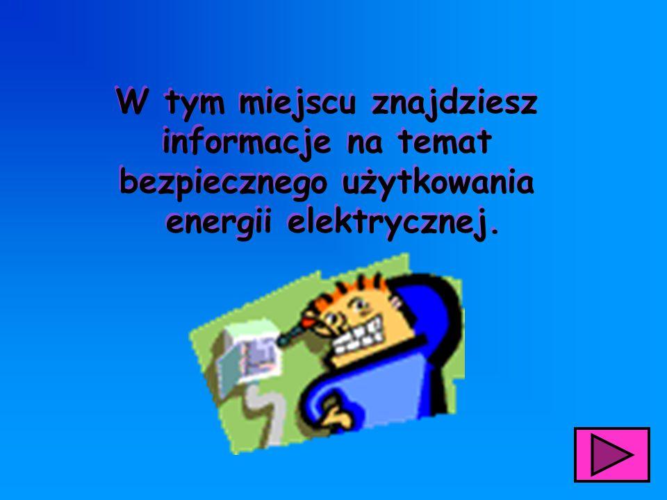 W tym miejscu znajdziesz informacje na temat bezpiecznego użytkowania energii elektrycznej. W tym miejscu znajdziesz informacje na temat bezpiecznego