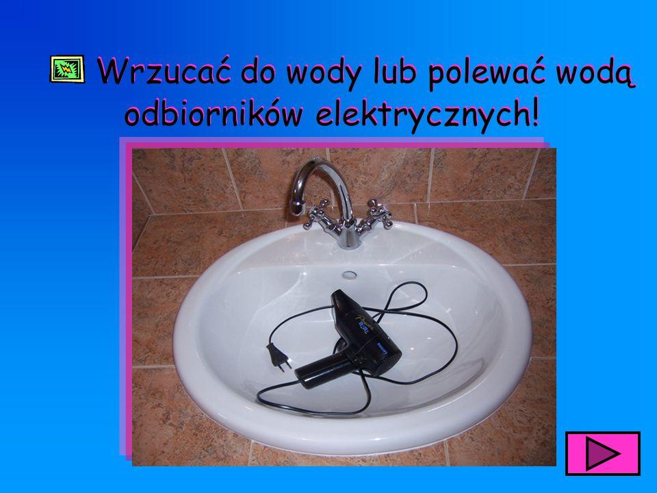 Wrzucać do wody lub polewać wodą odbiorników elektrycznych ! Wrzucać do wody lub polewać wodą odbiorników elektrycznych !