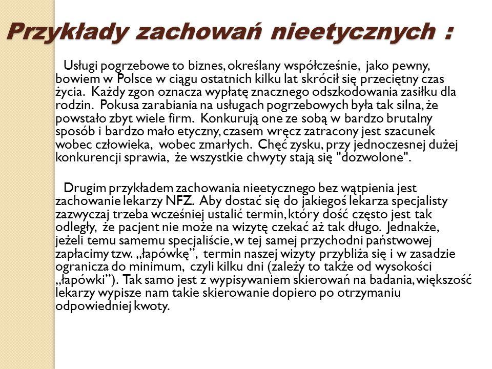 Przykłady zachowań nieetycznych : Usługi pogrzebowe to biznes, określany współcześnie, jako pewny, bowiem w Polsce w ciągu ostatnich kilku lat skrócił