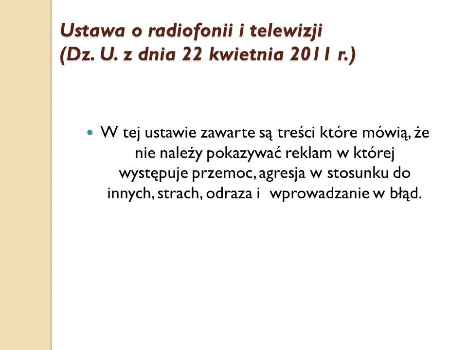 Ustawa o radiofonii i telewizji (Dz. U. z dnia 22 kwietnia 2011 r.) W tej ustawie zawarte są treści które mówią, że nie należy pokazywać reklam w któr
