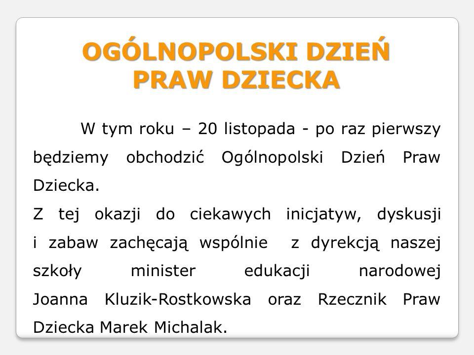 OGÓLNOPOLSKI DZIEŃ PRAW DZIECKA W tym roku – 20 listopada - po raz pierwszy będziemy obchodzić Ogólnopolski Dzień Praw Dziecka.