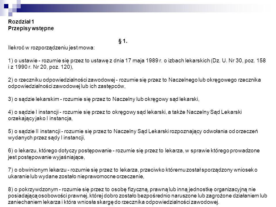 Rozdział 1 Przepisy wstępne § 1. Ilekroć w rozporządzeniu jest mowa: 1) o ustawie - rozumie się przez to ustawę z dnia 17 maja 1989 r. o izbach lekars
