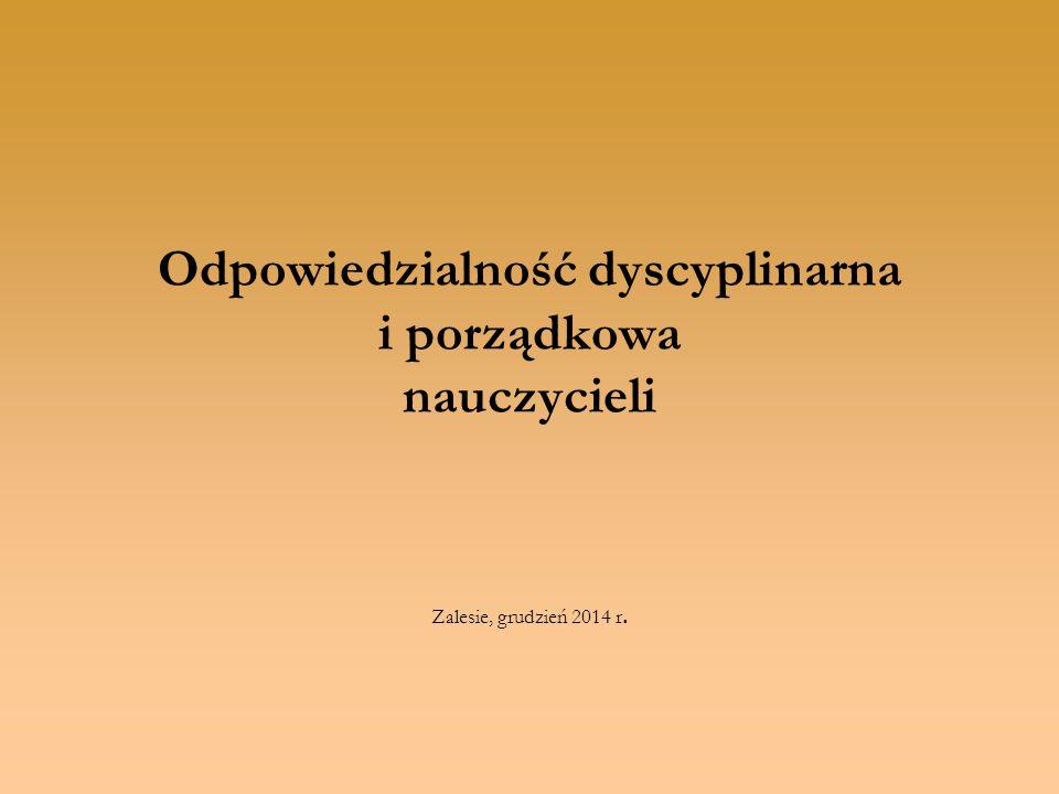 Odpowiedzialność dyscyplinarna i porządkowa nauczycieli Zalesie, grudzień 2014 r.