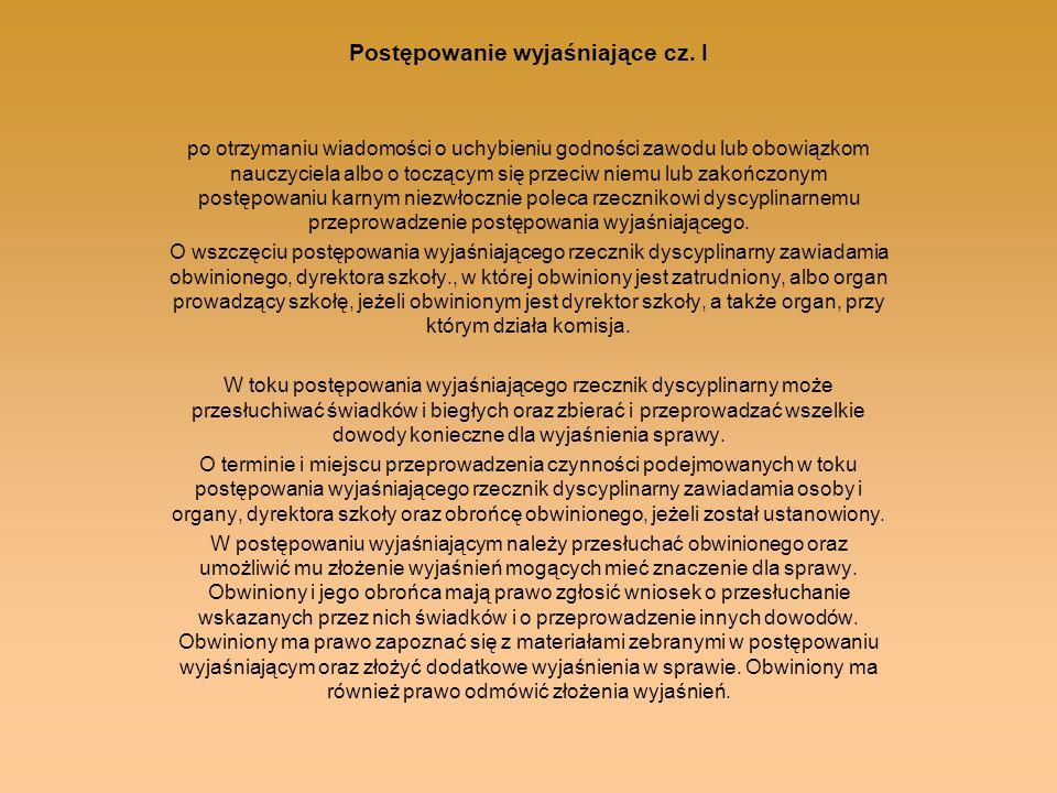 Postępowanie wyjaśniające cz. I po otrzymaniu wiadomości o uchybieniu godności zawodu lub obowiązkom nauczyciela albo o toczącym się przeciw niemu lub