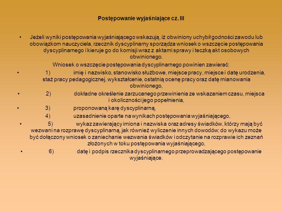 Postępowanie wyjaśniające cz. III Jeżeli wyniki postępowania wyjaśniającego wskazują, iż obwiniony uchybił godności zawodu lub obowiązkom nauczyciela,