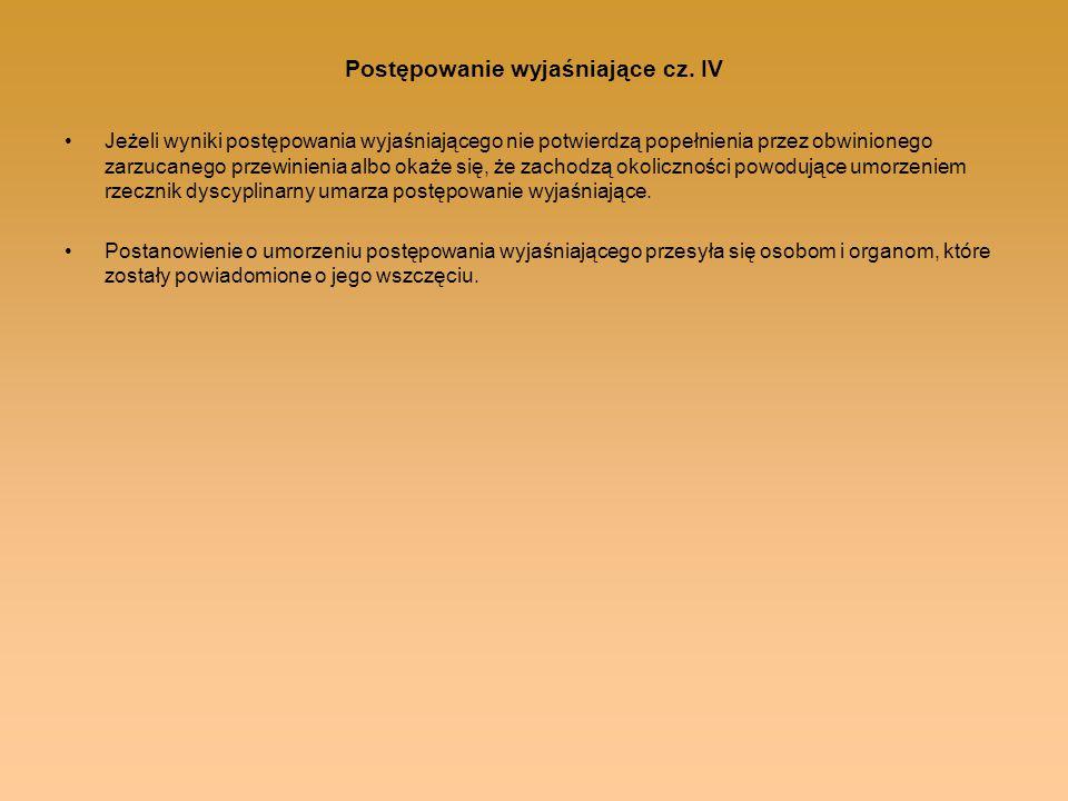 Postępowanie wyjaśniające cz. IV Jeżeli wyniki postępowania wyjaśniającego nie potwierdzą popełnienia przez obwinionego zarzucanego przewinienia albo