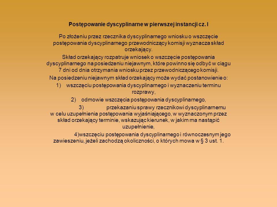 Postępowanie dyscyplinarne w pierwszej instancji cz. I Po złożeniu przez rzecznika dyscyplinarnego wniosku o wszczęcie postępowania dyscyplinarnego pr