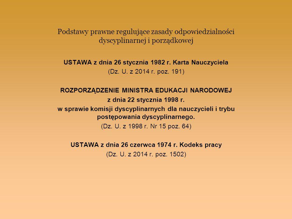 Podstawy prawne regulujące zasady odpowiedzialności dyscyplinarnej i porządkowej USTAWA z dnia 26 stycznia 1982 r. Karta Nauczyciela (Dz. U. z 2014 r.