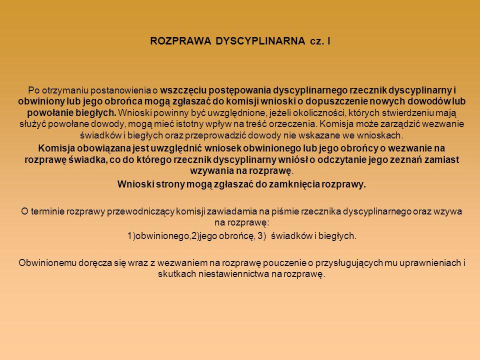 ROZPRAWA DYSCYPLINARNA cz. I Po otrzymaniu postanowienia o wszczęciu postępowania dyscyplinarnego rzecznik dyscyplinarny i obwiniony lub jego obrońca
