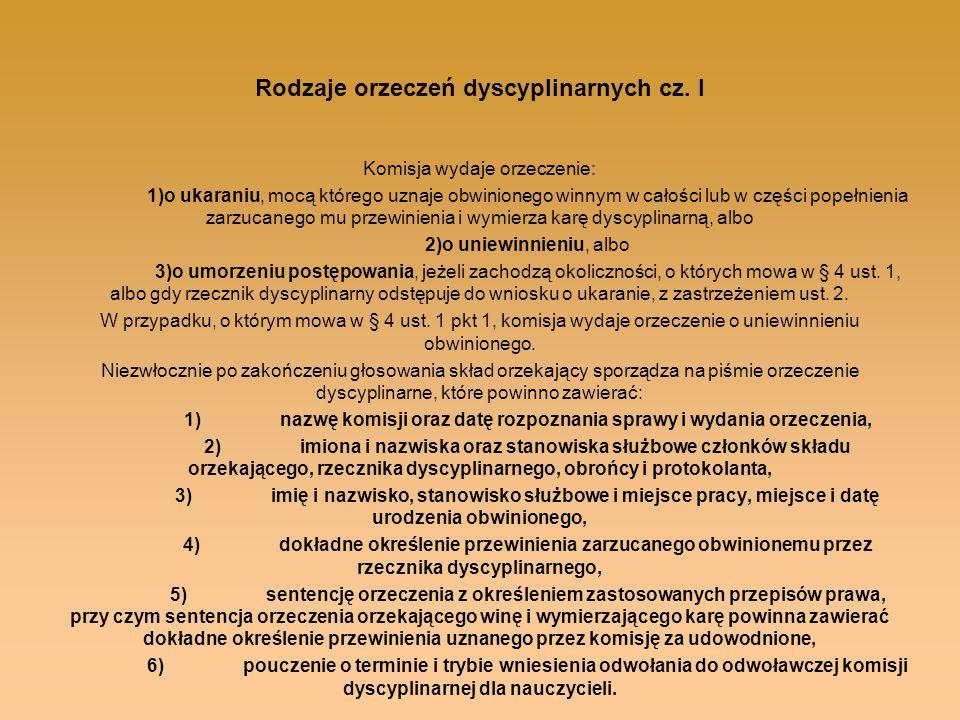 Rodzaje orzeczeń dyscyplinarnych cz. I Komisja wydaje orzeczenie: 1)o ukaraniu, mocą którego uznaje obwinionego winnym w całości lub w części popełnie