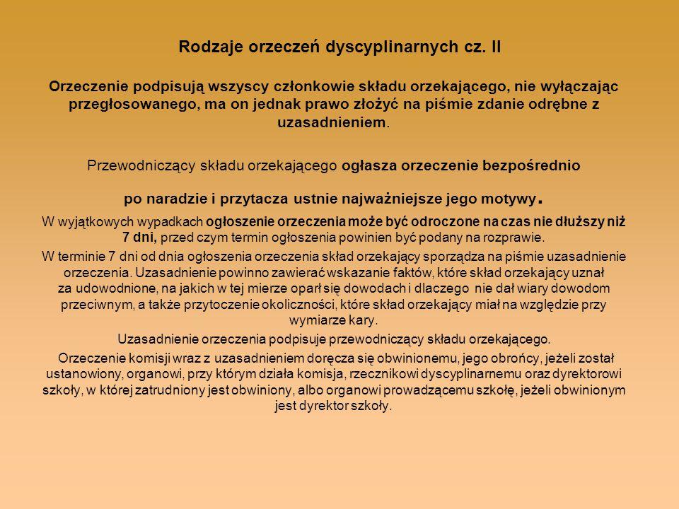 Rodzaje orzeczeń dyscyplinarnych cz. II Orzeczenie podpisują wszyscy członkowie składu orzekającego, nie wyłączając przegłosowanego, ma on jednak praw