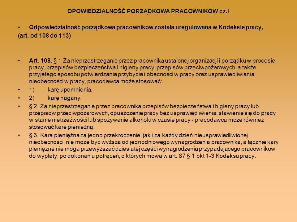 OPOWIEDZIALNOŚĆ PORZĄDKOWA PRACOWNIKÓW cz. I Odpowiedzialność porządkowa pracowników została uregulowana w Kodeksie pracy, (art. od 108 do 113) Art. 1