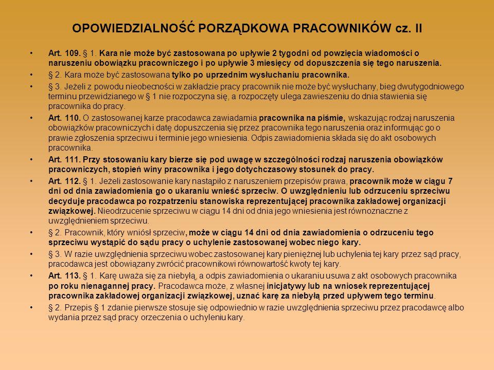 OPOWIEDZIALNOŚĆ PORZĄDKOWA PRACOWNIKÓW cz. II Art. 109. § 1. Kara nie może być zastosowana po upływie 2 tygodni od powzięcia wiadomości o naruszeniu o