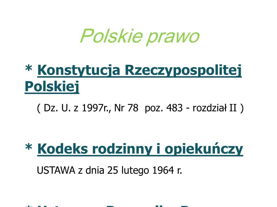 Polskie prawo * Konstytucja Rzeczypospolitej Polskiej ( Dz. U. z 1997r., Nr 78 poz. 483 - rozdział II ) * Kodeks rodzinny i opiekuńczy USTAWA z dnia 2