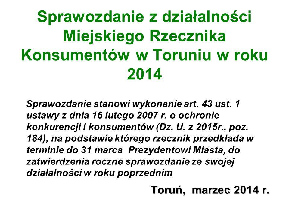 Sprawozdanie z działalności Miejskiego Rzecznika Konsumentów w Toruniu w roku 2014 Sprawozdanie stanowi wykonanie art.