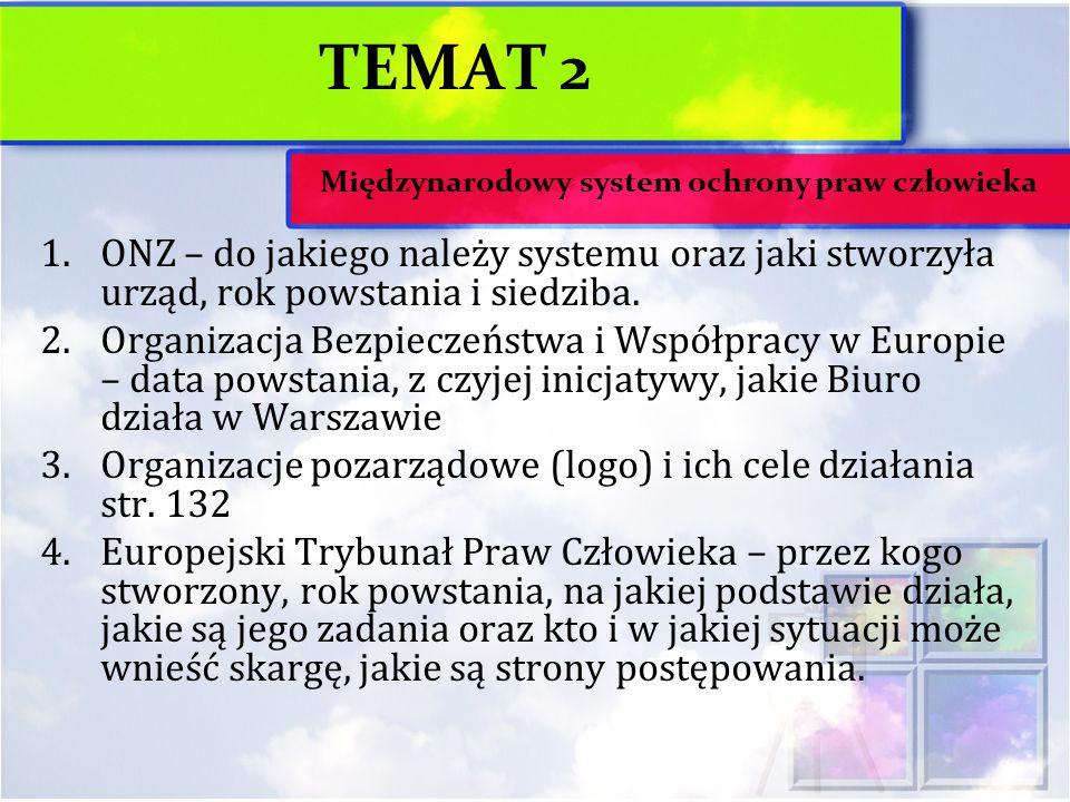 TEMAT 2 1.ONZ – do jakiego należy systemu oraz jaki stworzyła urząd, rok powstania i siedziba. 2.Organizacja Bezpieczeństwa i Współpracy w Europie – d