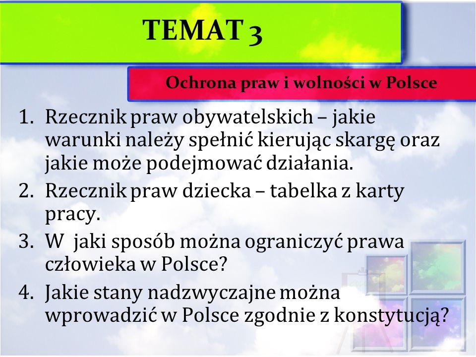 TEMAT 3 1.Rzecznik praw obywatelskich – jakie warunki należy spełnić kierując skargę oraz jakie może podejmować działania. 2.Rzecznik praw dziecka – t