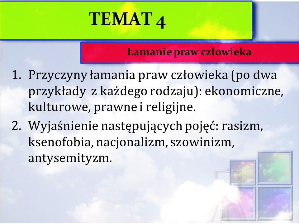 TEMAT 4 1.Przyczyny łamania praw człowieka (po dwa przykłady z każdego rodzaju): ekonomiczne, kulturowe, prawne i religijne. 2.Wyjaśnienie następujący